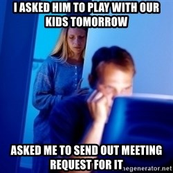 Internet Husband - I asked him to play with our kids tomorrow asked me to send out meeting request for it
