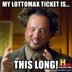 ancient alien guy - My lottomax ticket is... this long!