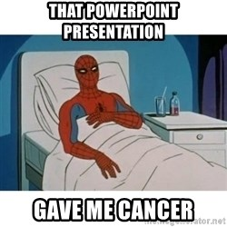 SpiderMan Cancer - THAT POWERPOINT PRESENTATION GAVE ME CANCER
