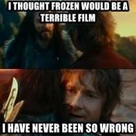 Never Have I Been So Wrong - I thought Frozen would be a terrible film I have never been so wrong