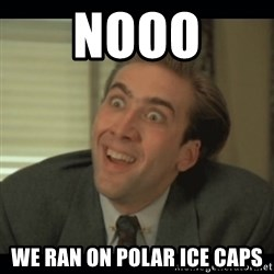 Nick Cage - Nooo we ran on polar ice caps