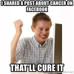 Computer kid - i shared a post about cancer on facebook that'll cure it