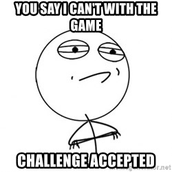 Challenge Accepted HD - You say I can't with the game Challenge accepted