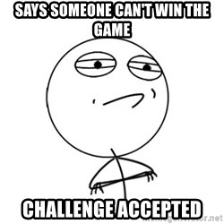 Challenge Accepted HD - Says someone can't win the game Challenge accepted