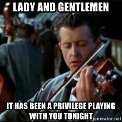 Titanic Band - lady and gentlemen it has been a PRIVILEGE playing with you tonight