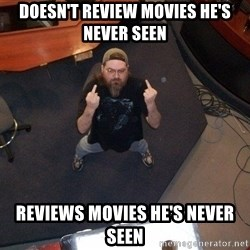 FaggotJosh - doesn't review movies he's never seen reviews movies he's never seen