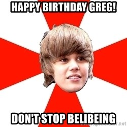 Justin Bieber - Happy Birthday Greg! Don't stop Belibeing