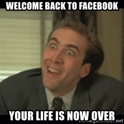 Nick Cage - Welcome back to Facebook Your life is now over