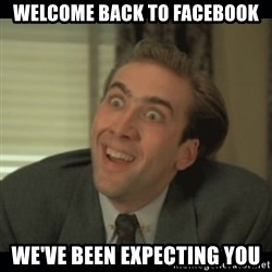 Nick Cage - Welcome back to Facebook We've been expecting you