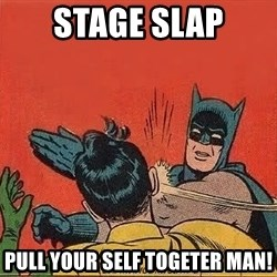 batman slap robin - stage slap pull your self togeter man!