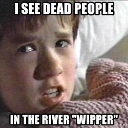 "The Sixth Sense Kid - i see dead people in the river ""wipper"""