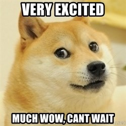 doge wow - very excited much wow, cant wait