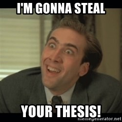 Nick Cage - I'm gonna steal Your thesis!