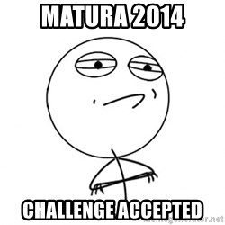 Challenge Accepted HD - matura 2014 challenge accepted