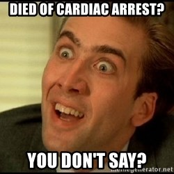 You Don't Say Nicholas Cage - Died of cardiac arrest? You don't say?
