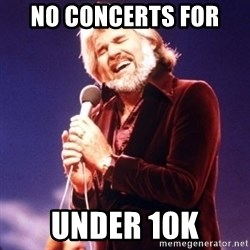 Kenny Rogers - No Concerts for  Under 10K