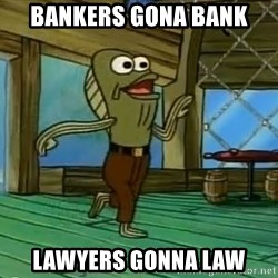 Haters Gonna Hate - Bankers gona Bank lawyers gonna law