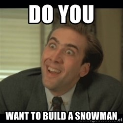 Nick Cage - do you  want to build a snowman