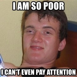 high/drunk guy - i am so poor i can't even pay attention