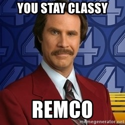 Stay classy - You stay classy remco