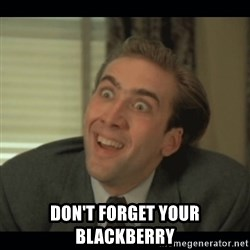 Nick Cage -  Don't forget your blackberry