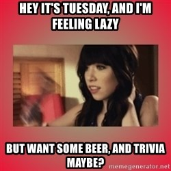Call Me Maybe Girl - Hey it's tuesday, and i'm feeling lazy but want some beer, and trivia maybe?