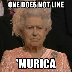 Unhappy Queen - One does not like 'murica