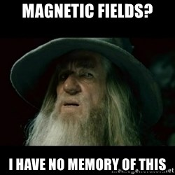 no memory gandalf - Magnetic Fields? I have no memory of this