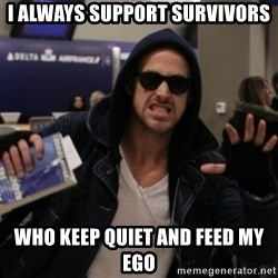 Manarchist Ryan Gosling - i always support survivors who keep quiet and feed my ego
