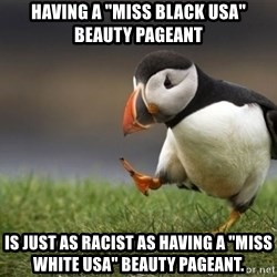 """Unpopular Opinion Puffin - Having a """"Miss BLACK USA"""" Beauty Pageant Is just as racist as having a """"Miss white USA"""" beauty pageant."""