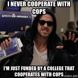 Manarchist Ryan Gosling - i never cooperate with cops i'm just funded by a college that cooperates with cops