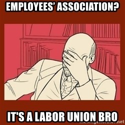 Lenin Disapproves - Employees' Association? It's a labor union bro