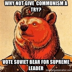 Soviet Bears - Why not give  communism a try? Vote Soviet bear for Supreme leader