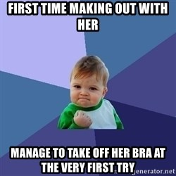 Success Kid - first time making out with her manage to take off her bra at the very first try