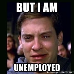 crying peter parker - but i am unemployed