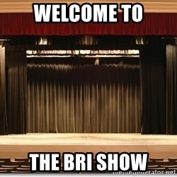 Theatre Madness - WELCOME TO THE BRI SHOW