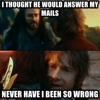 Never Have I Been So Wrong - i thought he would answer my mails never have i been so wrong