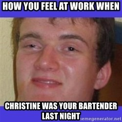rally drunk guy - How you feel at work when Christine was your bartender last night