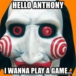 Jigsaw from saw evil - Hello Anthony I wanna play a game...