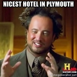 ancient alien guy - nicest hotel in plymouth