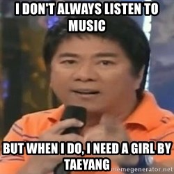 willie revillame you dont do that to me - i don't always listen to music but when i do, i need a girl by taeyang