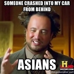 ancient alien guy - Someone crashed into my car from behind asians