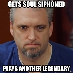 Intense Monte - Gets soul siphoned Plays another legendary