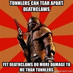 Fallout New Vegas MEME - tunnlers can tear apart deathclaws yet deathclaws do more damage to me than tunnlers