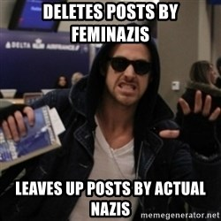 Manarchist Ryan Gosling - Deletes posts by feminazis leaves up posts by actual nazis