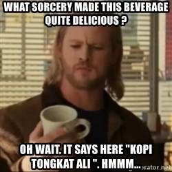 "Thor ANOTHER - what sorcery made this beverage quite delicious ? oh wait. it says here ""KOPI TONGKAT ALI "". hMMM..."