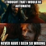 Never Have I Been So Wrong - I THOUGHT THAT I WOULD BE automatic Never Have I Been So Wrong
