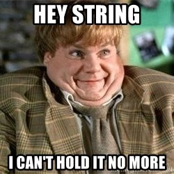 TommyBoy  - hey string I can't hold it no more