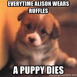 cute puppy - Everytime Alison Wears Ruffles A puppy dies