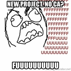 Fffuuu - New project. no ca? fuuuuuuuuuu